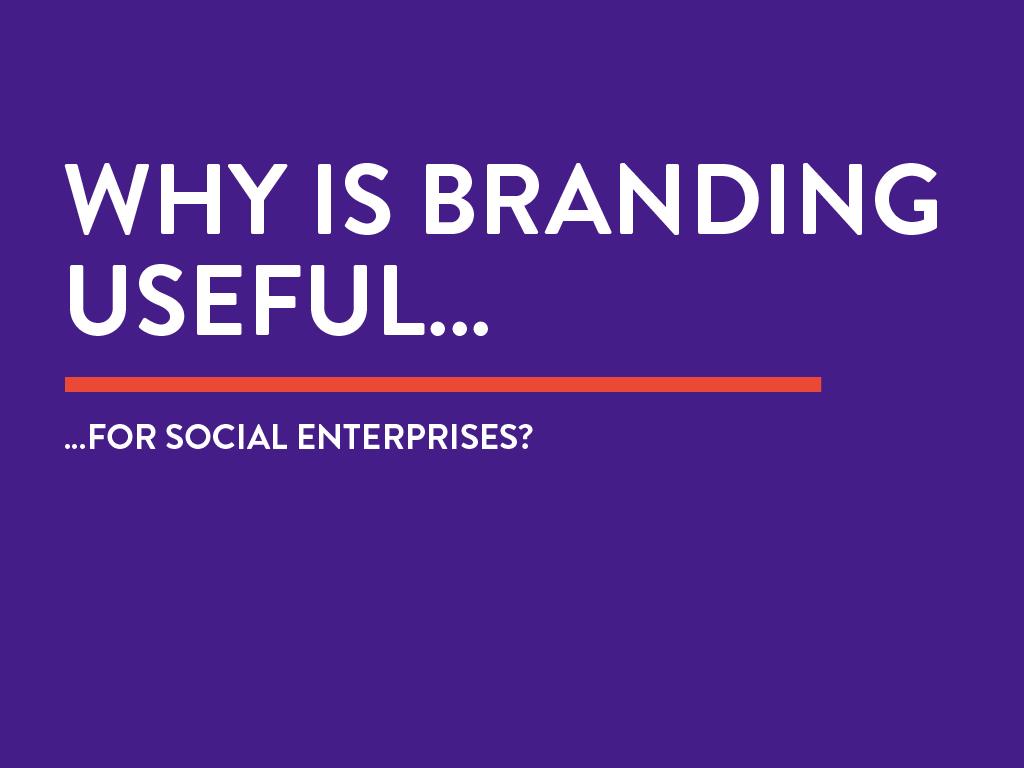 Why is branding useful for social enterprises?