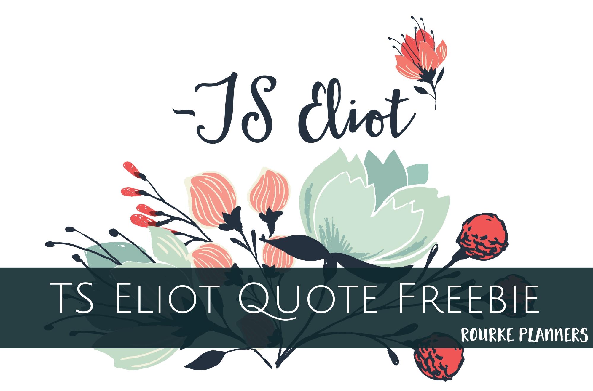 TS Eliot Quote Freebie | Rourke Planners