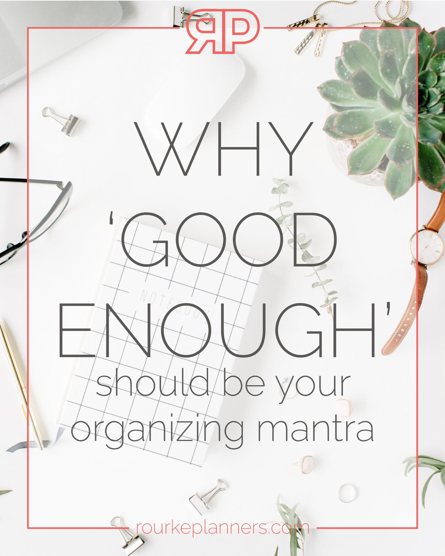 Why 'Good Enough' Should Be Your Organizing Mantra | Rourke Planners