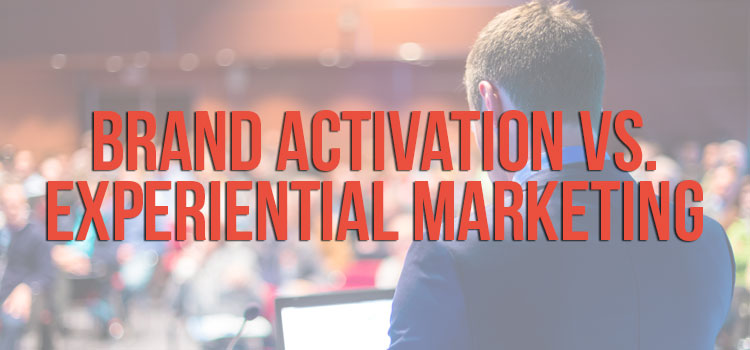 Brand Activation vs. Experiential Marketing