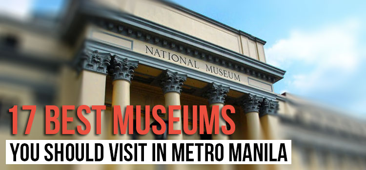 17 Best Museums You Should Visit in Metro Manila
