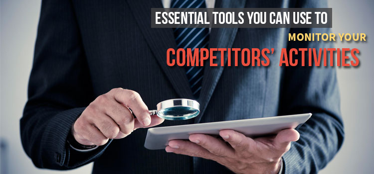 Essential Tools You Can Use to Monitor Your Competitors' Activities