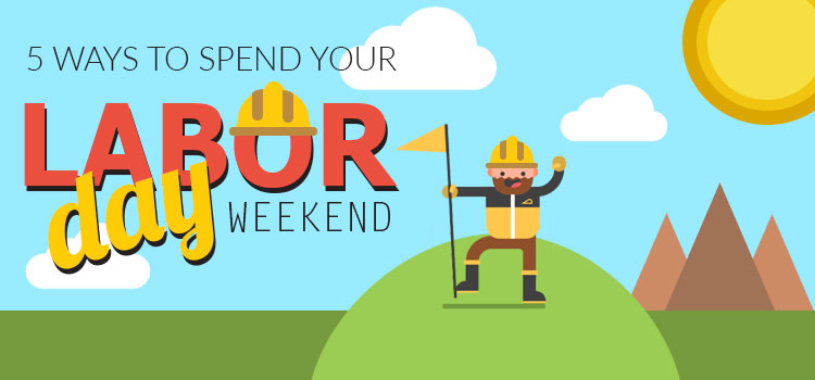 5 Ways to Spend Your Labor Day Weekend