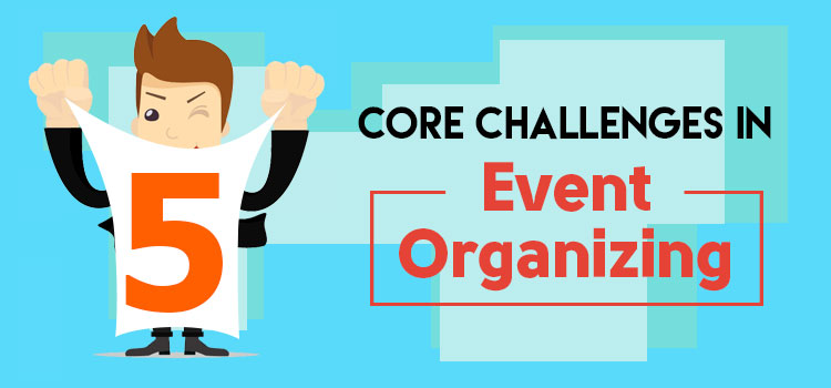 5 Core Challenges in Event Organizing