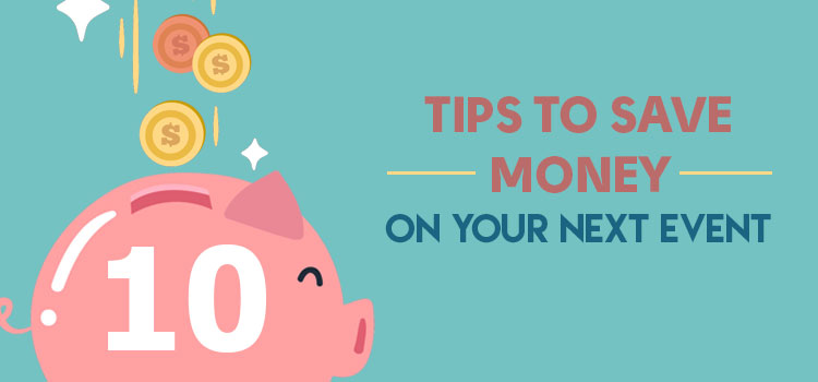 10 Tips to Save Money on Your Next Event