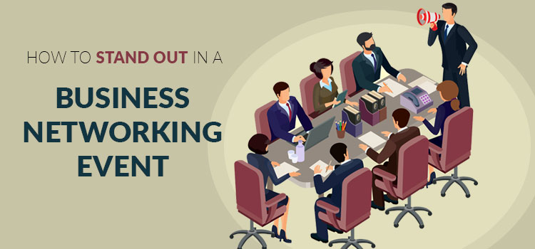 How-to-Stand-Out-in-a-Business-Networking-Event.jpg