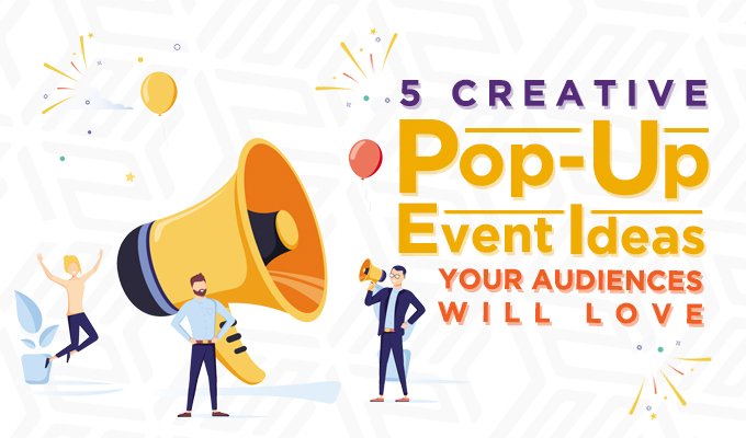 5 Creative Pop-Up Event Ideas Your Audiences Will Love