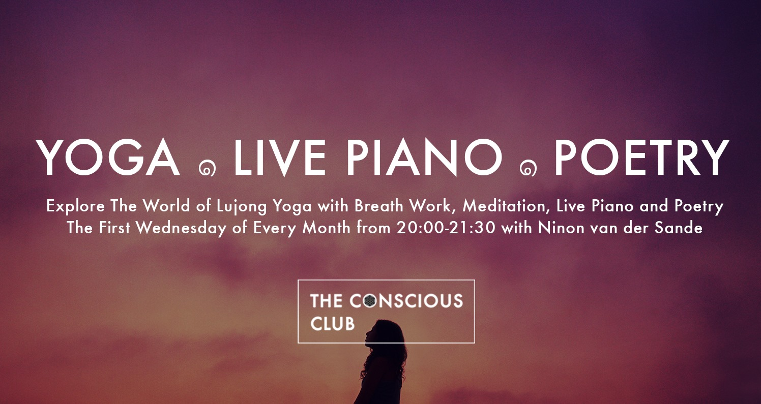 In this event we will do a series of Lu Jong Movements, a breathing exercise, and in the end we will relax and  Ninon van der Sande  will play the piano while citing some of her poems.