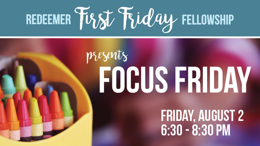 First Friday Fellowship Focus Friday is August 2