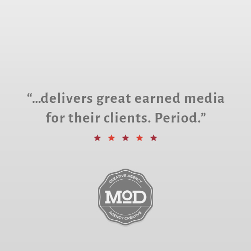 """Bullseye delivers great earned media for their clients, period! A lot of PR types say they can do it, but this agency works tirelessly for their clients to come through with media that drive businesses. An integral resource in any strategic marketing campaign.""    Russell Hirshon    President Digital Strategy, MOD"