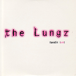 "ZIP011, 2004 | The Lungz  ""Fanatic"""