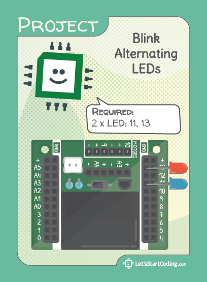 Blink Alternating LEDs Hookup: 2 LEDs in pin 13 and 11. Remember the shorter leg of the LED is ground.