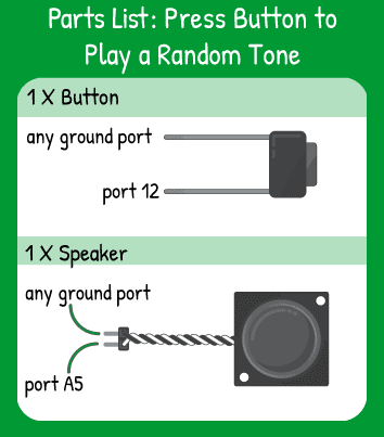 Press Button to Play Random Tone Hookup: 1 button in pin 12 and 1 speaker in pin A5.