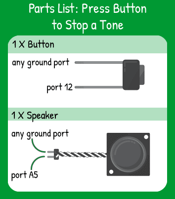 Press Button to Stop a Tone Hookup: 1 button on pin 12, 1 speaker on pin A5.