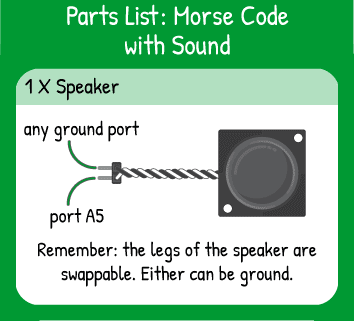 Morse Code with Sound Hookup: 1 speaker on pin A5.