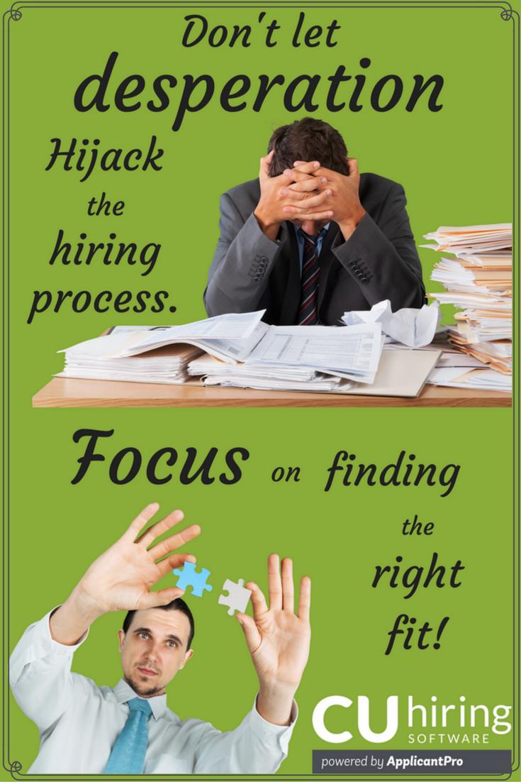 Don't Let Desperation Hijack Hiring Process Focus Finding Right Fit CUhiring Pinterest