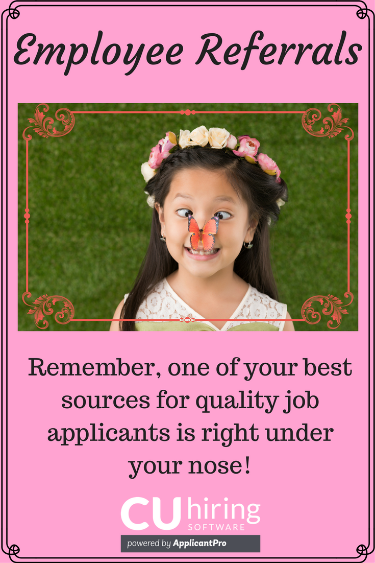Employee Referrals Remember Best Sources Quality Job Applicants Right Under Nose CUhiring Pinterest