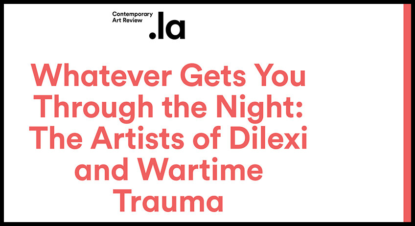 - Contemporary Art ReviewWhatever Gets You Through the Night:The Artists of Dilexi and Wartime Trauma
