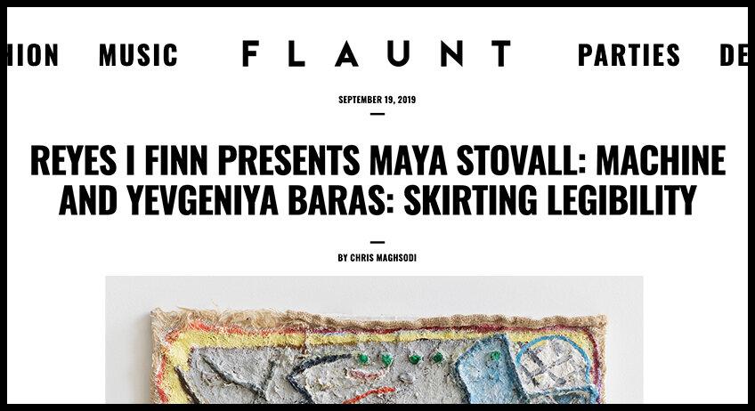 - FlauntReyes I Finn Presents Maya Stovall: Machine and Yevgeniya Baras: Skirting Legibility