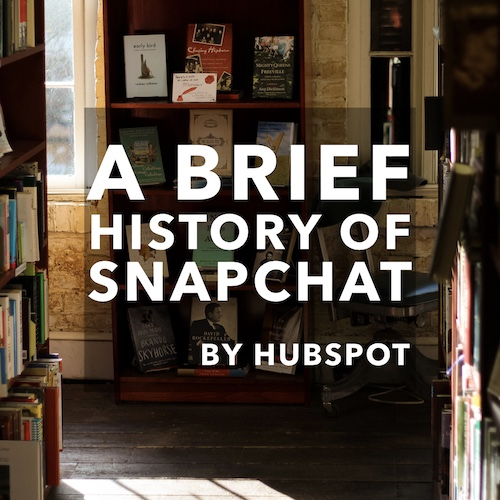 History of Snapchat by Hubspot