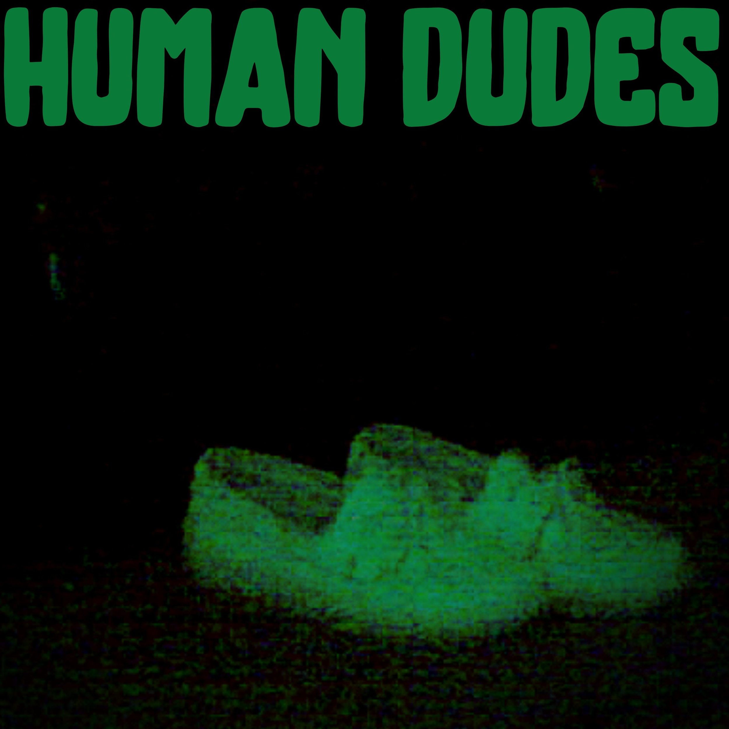 HUMAN DUDES - 2011 - Demos and outtakes from Club 166, feat. Dick D'Card, EZ Kee, Ruby and more.