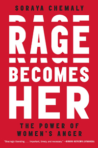 Rage Becomes Her: The Power of Women's Anger  by Soraya Chemaly, Simon & Schuster Press, September 2018.