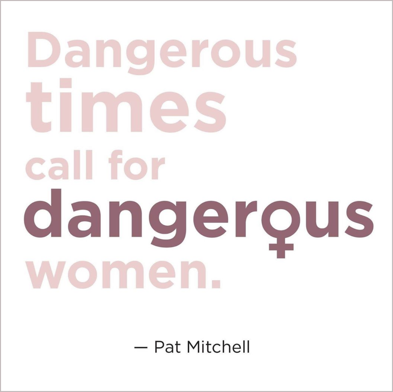 dangerous-times-call-for-dangerous-women copy.png