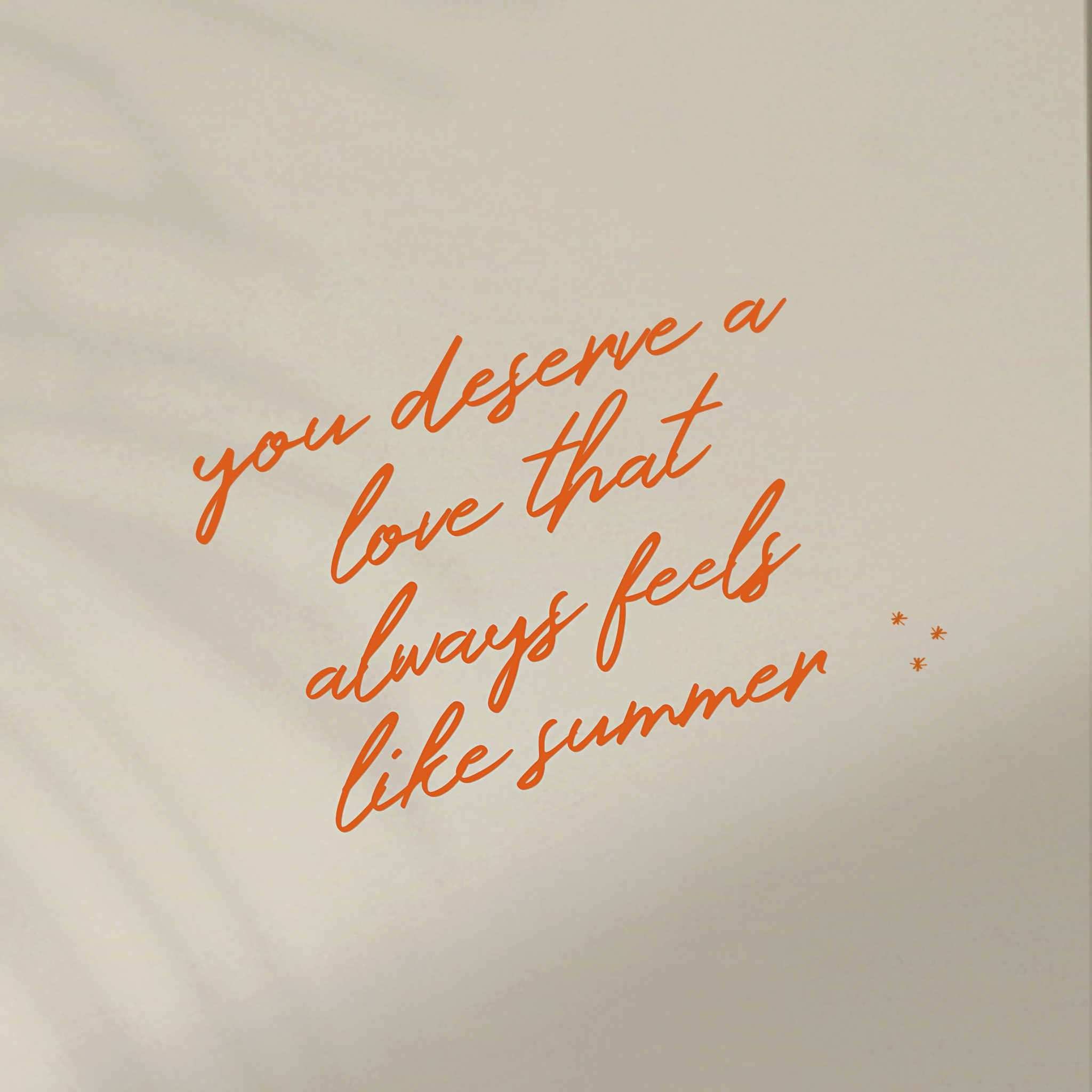 you deserve a love that always feels like summer - quote