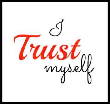 It's a powerful tool, that trusting yourself.