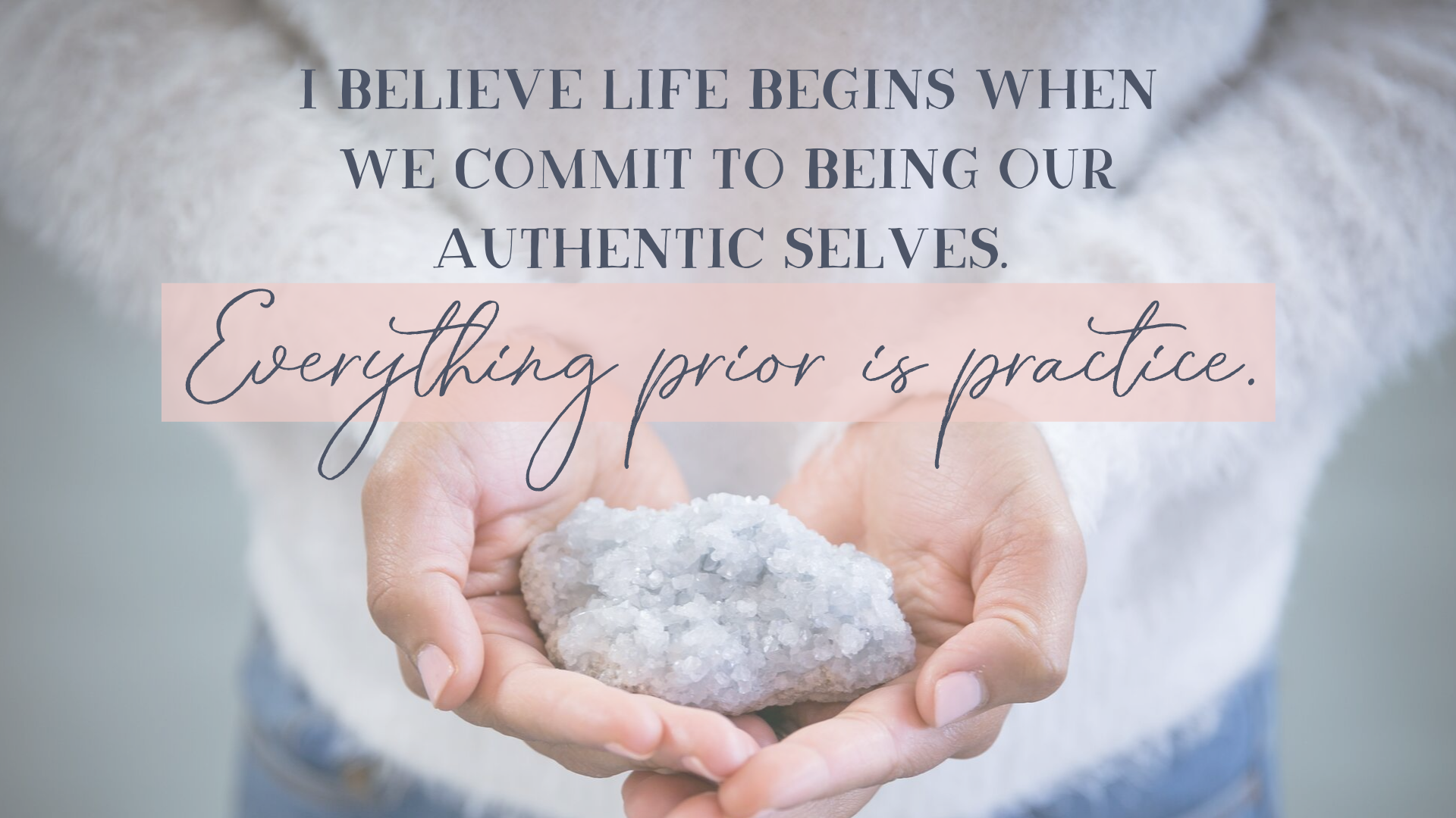 I believe life begins when we commit to being our authentic selves. Everything prior is practice..png