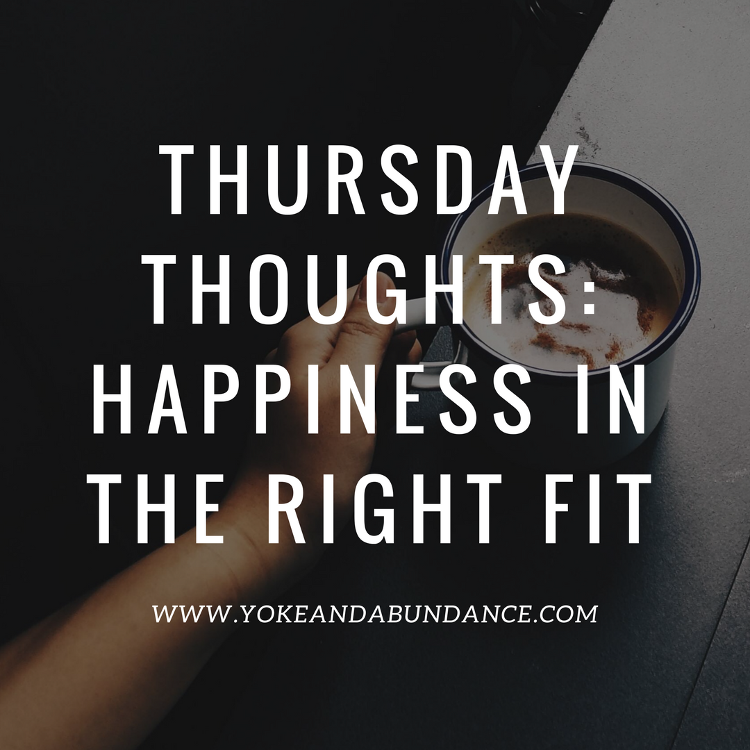 Thursday Thoughts: Happiness in the right fit