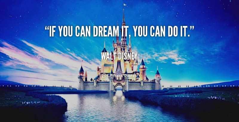 8 walt disney quotes that are actually fake on Quote If You Can Dream It You Can Achieve It