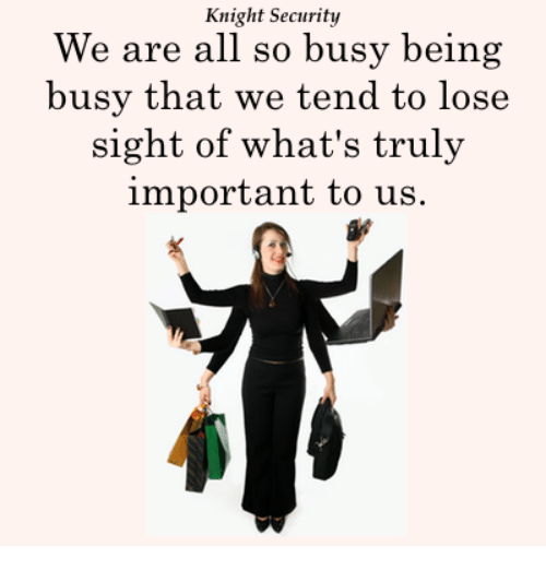 knight-security-we-are-all-so-busy-being-busy-that-25816020.png