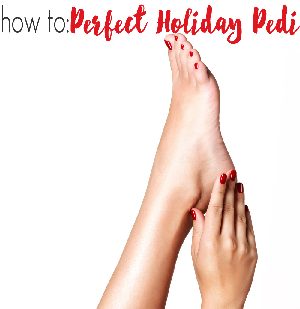 HOW TO: A Perfect Holiday Pedicure