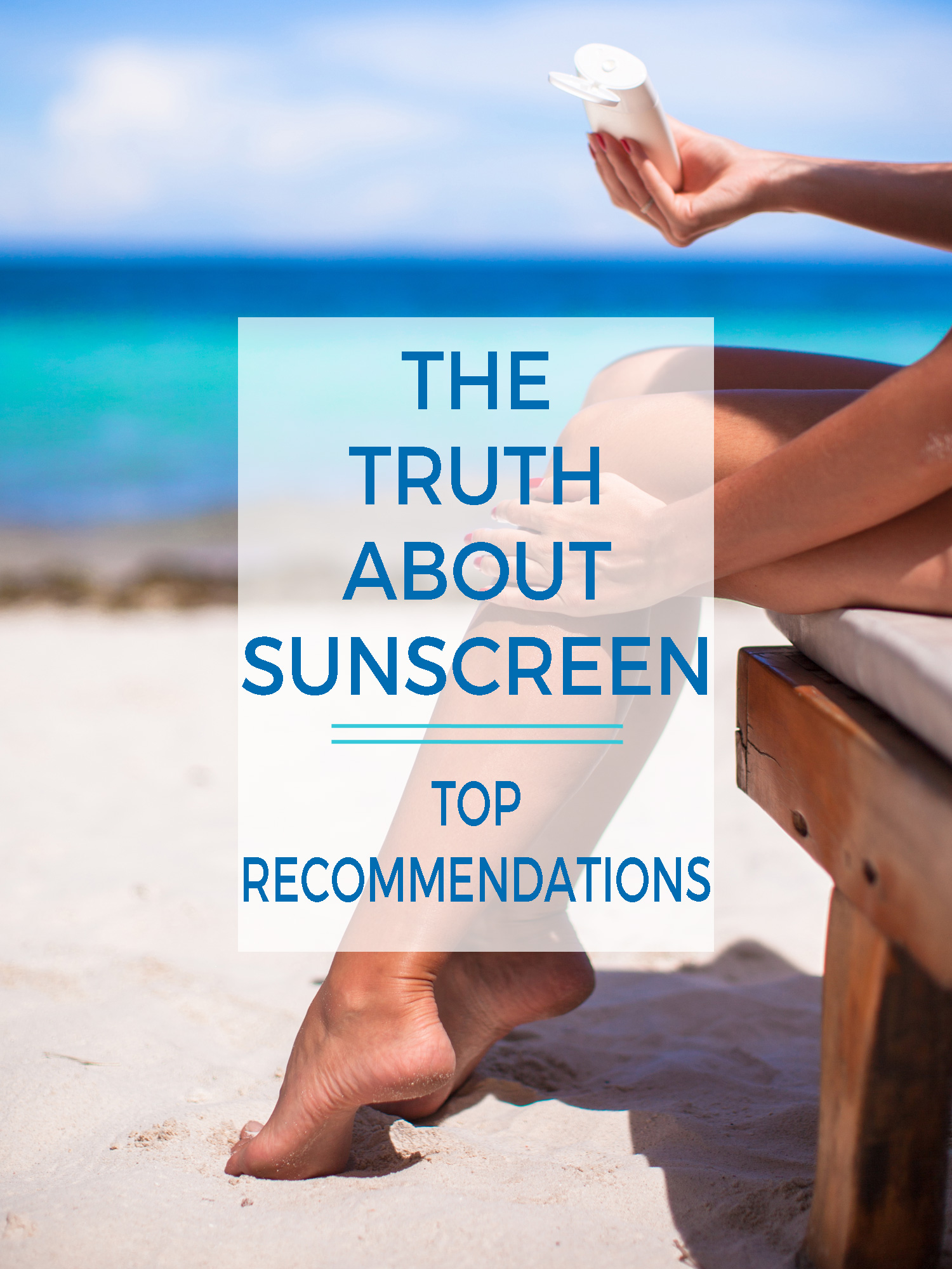 The Truth About Sunscreen + Top Recommendations