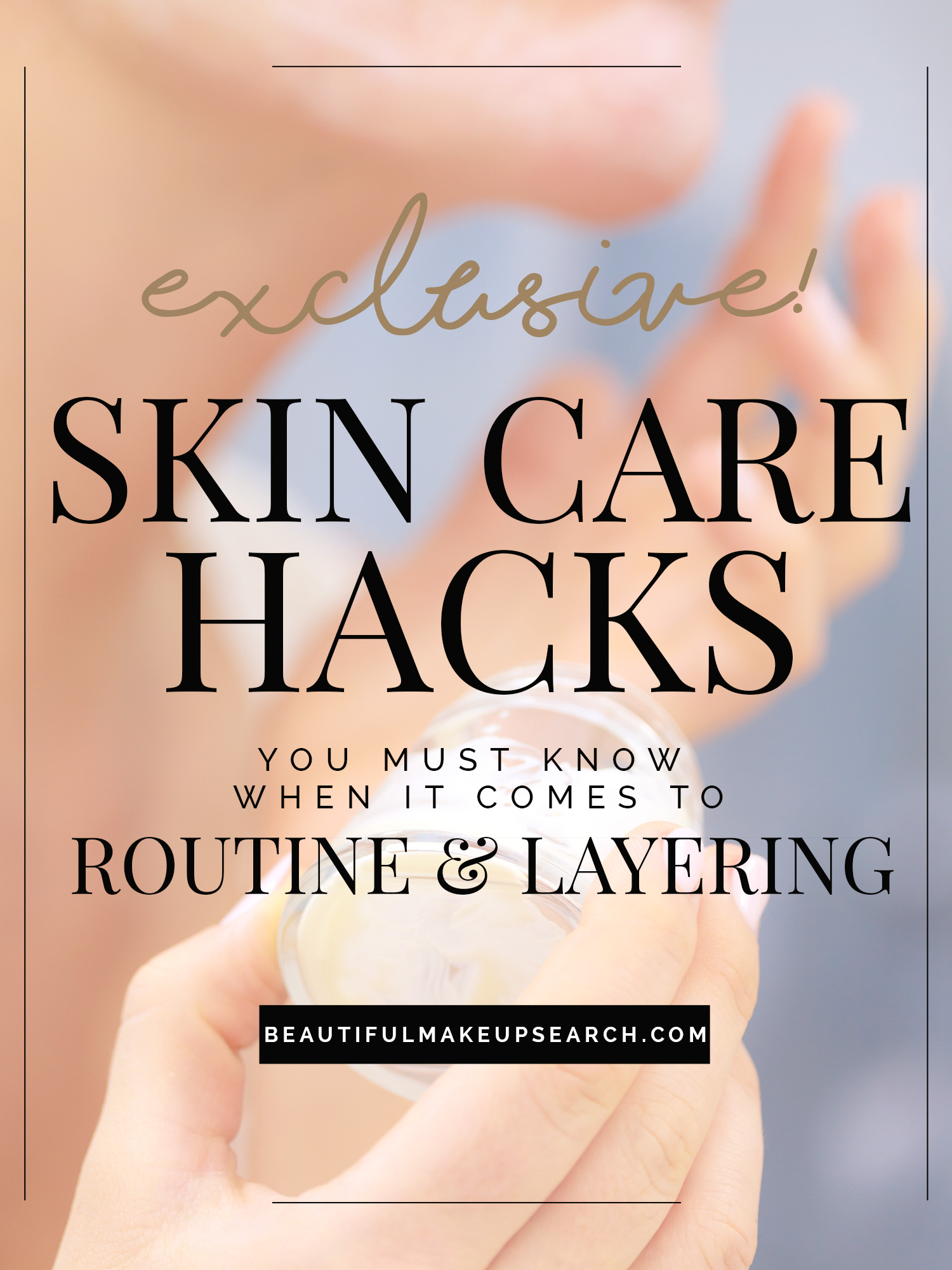 Skin Care Hacks You Need to Know When It Comes to Your Routine & Layering