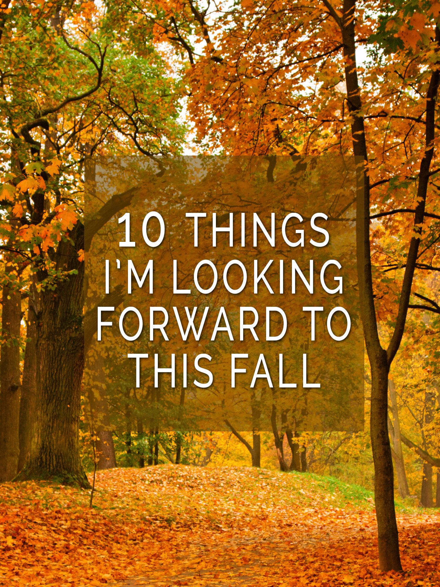 10 Things I'm Looking Forward to This Fall