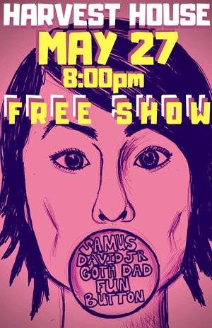 a pink flyer with a persons face and text that reads harvest house may 27  8:00pm free show and samus david jr goth dad and fun button