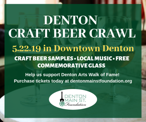 """Image reads """" Denton Craft Beer Crawl / 5.22.19 in Downtown Denton // craft beer samples, local music, free commemorative glass // help us support Denton Arts Walk of Fame! Purchase tickets today at dentonmainstfoundation.org. """" with a logo"""