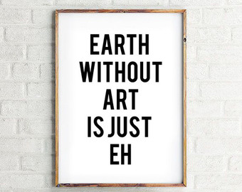 Art is Just Eh print  www.etsy.com
