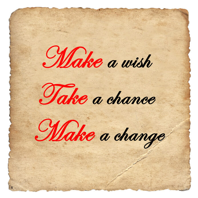 Make a wish, Take a chance, Make a change