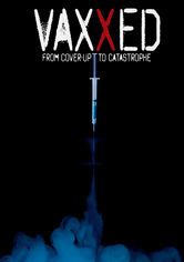Vaxxed: From Cover-up to Castastrophe