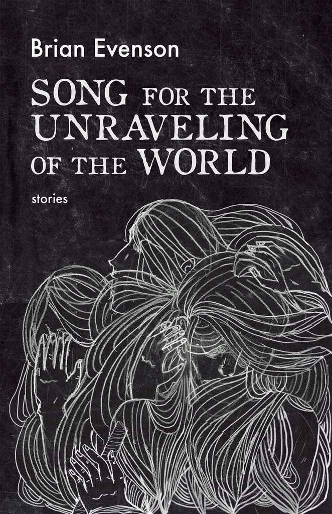 Song for the Unraveling of the World, Brian Evenson