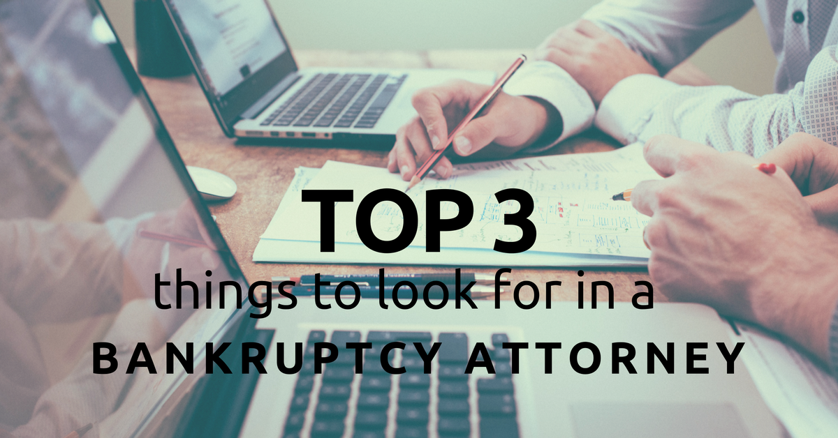 Top Three Things to Look for in a Bankruptcy Attorney