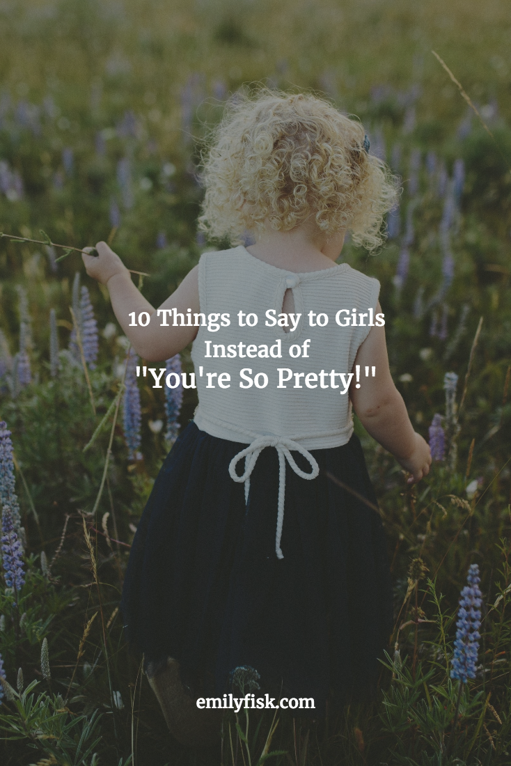 """The messages many comments send our girls are hurtful, damaging, and devastating. There is the argument that positive comments aren't damaging (""""What's wrong with complimenting someone?""""), but this isn't the whole picture. When a little girl only hears comments about her body, clothes, and looks, this is what she really hears: """"Your worth is tied to your appearance."""""""