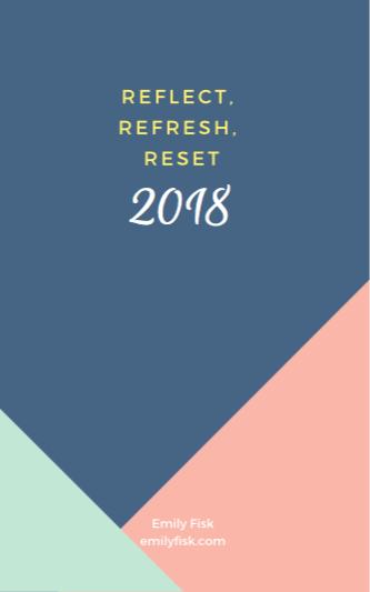 A free ebook to reflect on 2017 and reset for 2018 from emilyfisk.com.