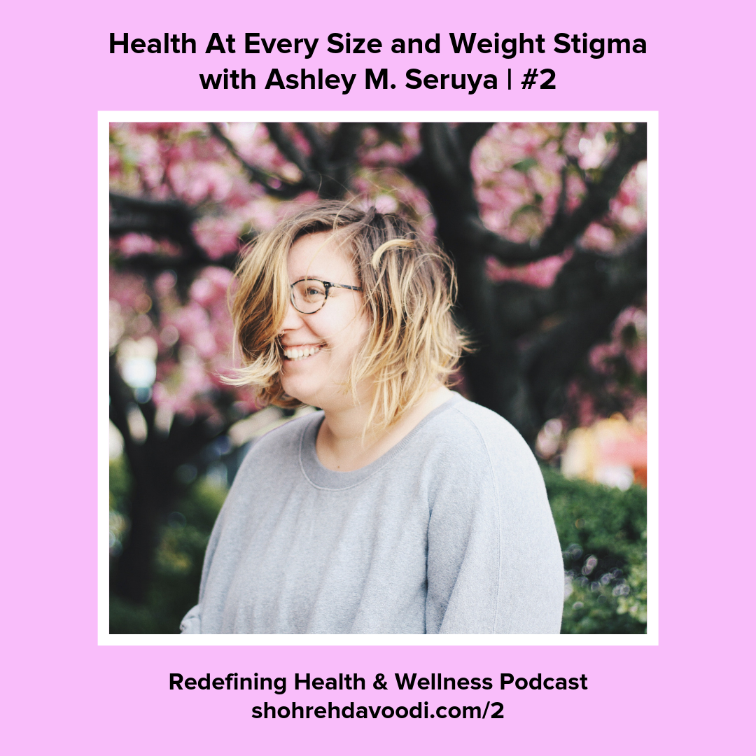Redefining Health & Wellness Podcast with Shoreh Davoodni - Shoreh and I discussed  all things Health At Every Size, weight stigma and thin privilege, healthism, and more. This conversation will likely challenge you, and that's a good thing!