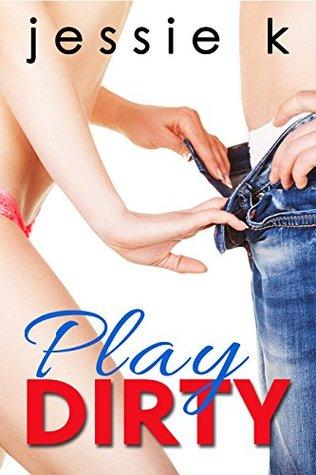 Play Dirty by Jesse K