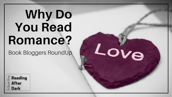 Reading After Dark Book Blogger Roll Up: Why do you read romance?