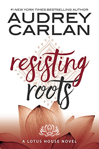 Resisting Roots by Audrey Carlan